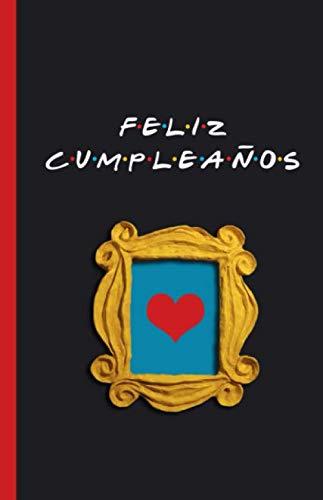 Feliz Cumpleaños: Cuaderno de Friends para desear...