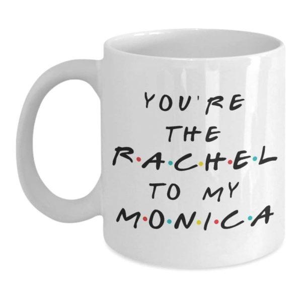 Rachel to my Monica Coffee Mug